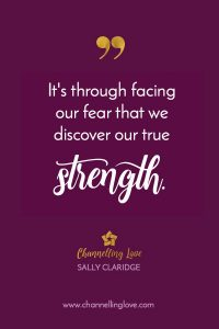 It's through facing our fear that we discover our true strength.