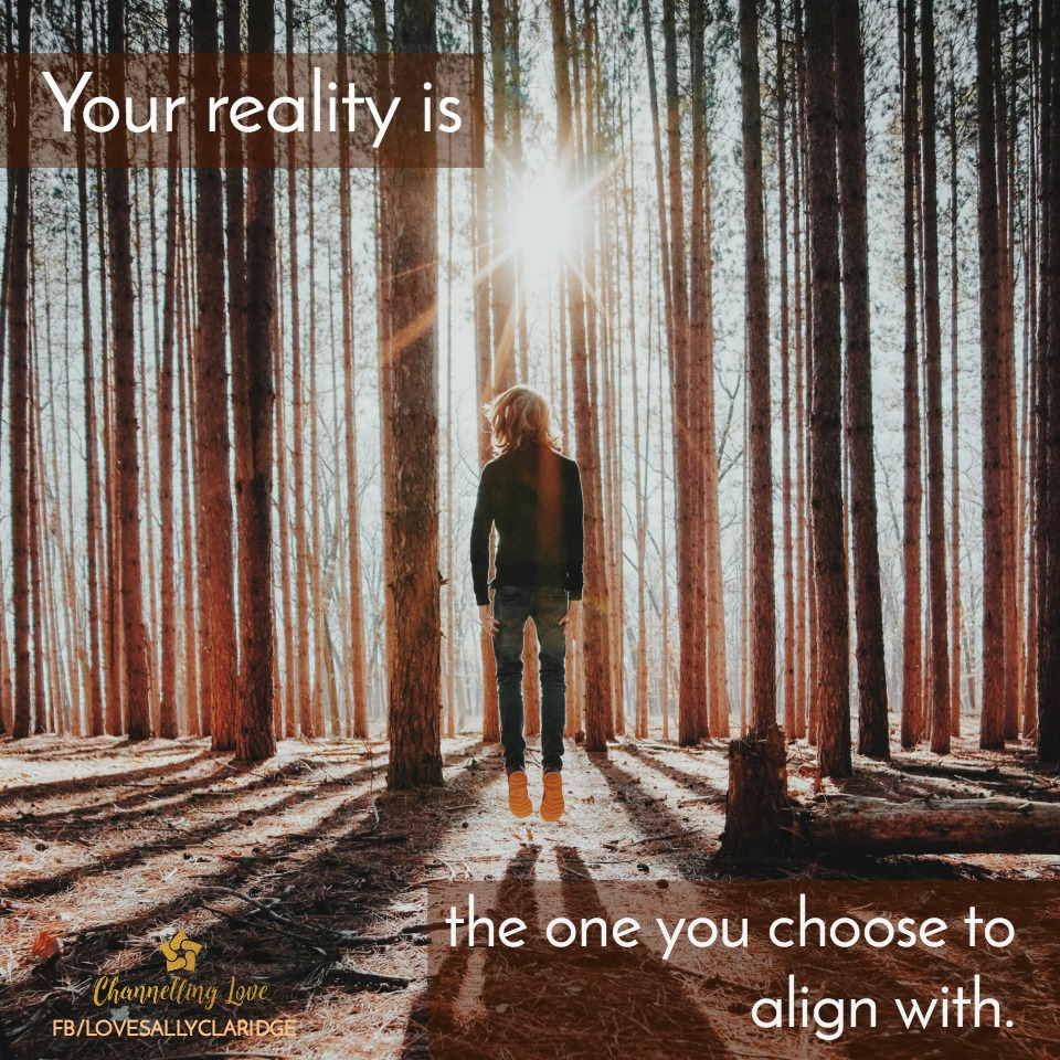 "Words from the Star Beings of Channelling Love - ""Your reality is the one you choose to align with."""
