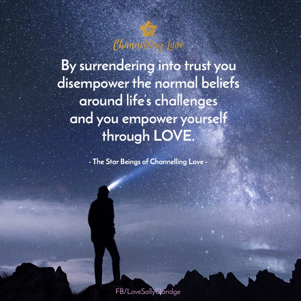 By surrendering into trust you disempower the normal beliefs around life's challenges, and empower yourself through Love.